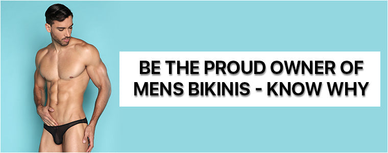 Be the proud owner of mens bikinis - Know why