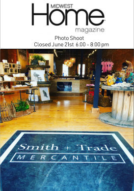 Celebration at the Mercantile! Smith + Trade will be closed to the public 6:00-8:00 pm Friday, June 21st for a private photo shoot. The Mercantile will be featured in the Fall issue of Midwest Home Magazine.