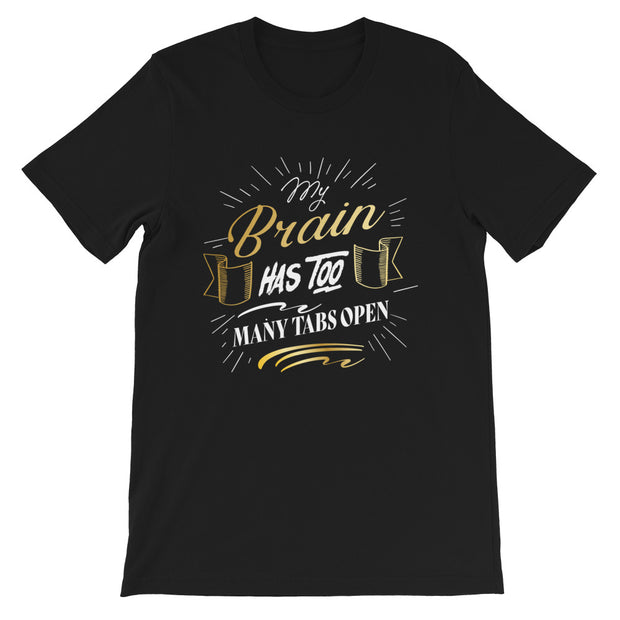My Brain Has To Many Open Tabs Short-Sleeve Unisex T-Shirt | Too Many Tabs | Birthday Gift | Fathers Day Gift | Black Cotton Shirt | - Storex Sale
