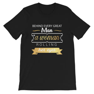 Behind Every Great Man is a Woman Rolling Her Eyes Short-Sleeve Unisex T-Shirt | Shirts For Women | Anniversary Gift | Birthday Gift |