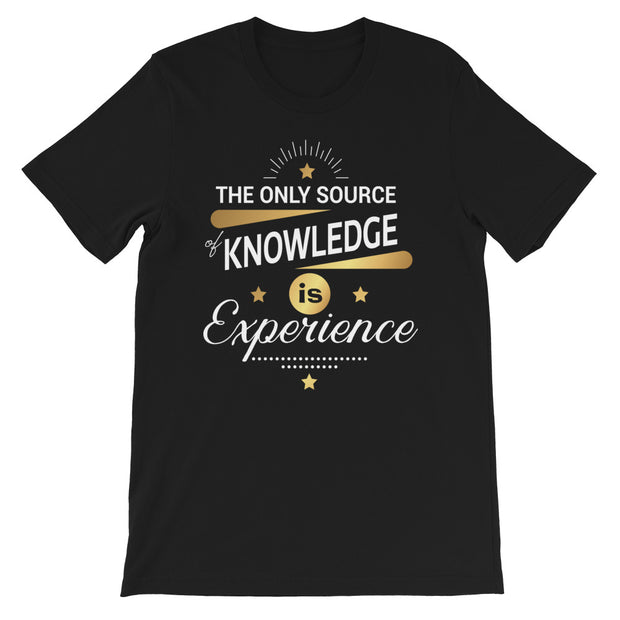 Only Source And Knowledge Shirt | Experience | Birthday Gift | Cotton T-Shirt | Novelty Gift | Fathers Day Gift | Unisex T-Shirt - Storex Sale