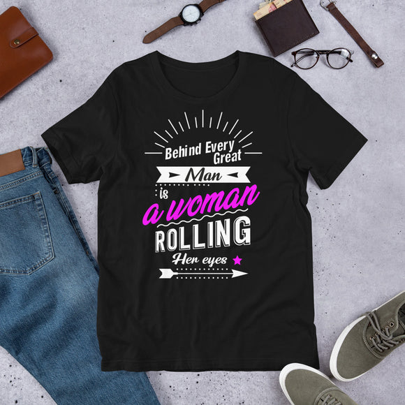 Behind Every Great Man is a Woman Rolling Her Eyes Short-Sleeve Unisex T-Shirt