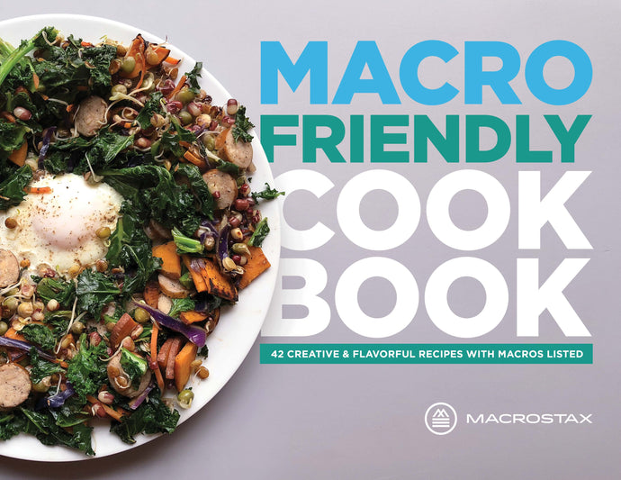 Macrostax Macro Friendly eCookbook: 42 Creative and Flavorful Recipes with Macros Listed