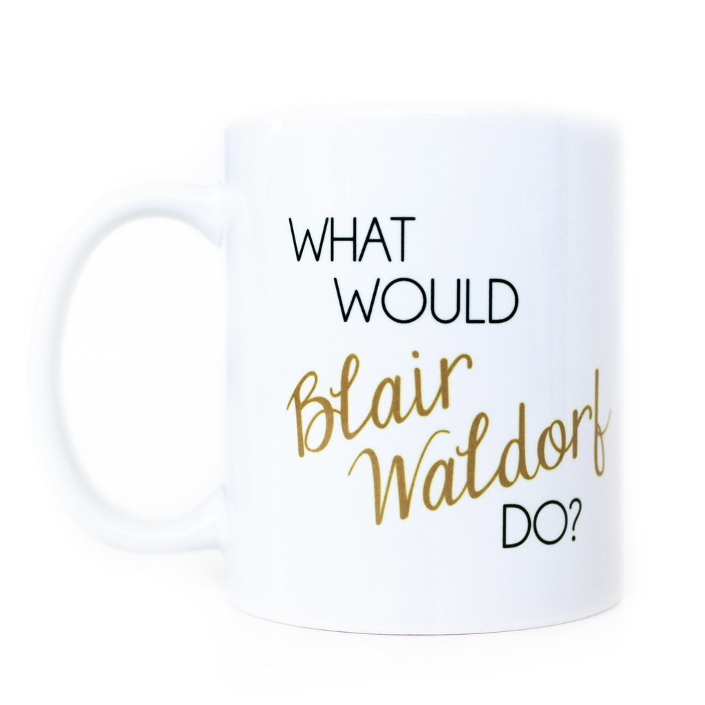 What Would Blair Waldorf Do Coffee Mug
