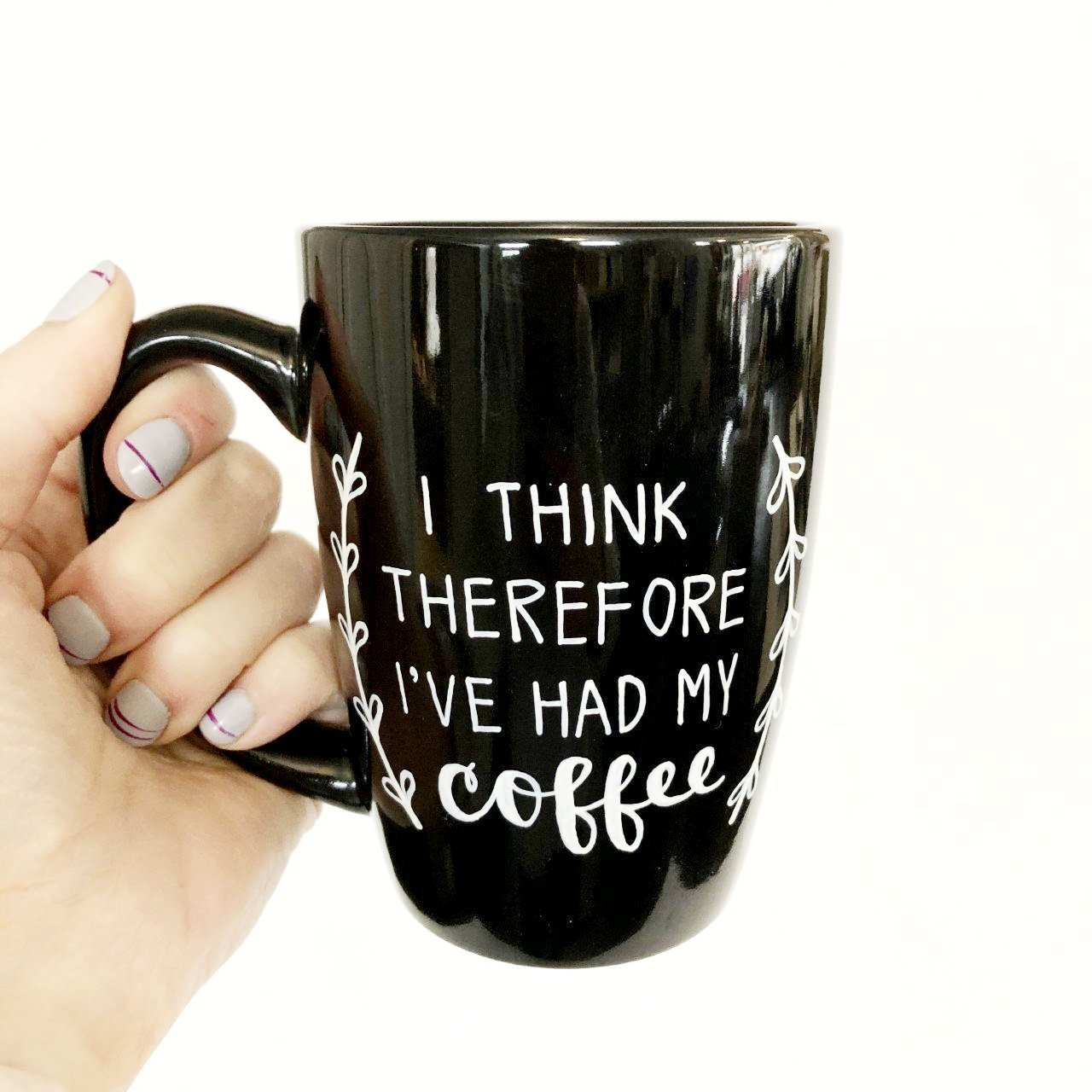 I Think Therefore I've Had My Coffee Mug