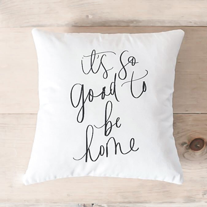 "It's So Good to Be Home 16"" Calligraphy Pillow"
