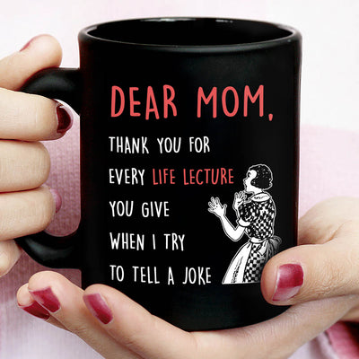 Life Lecture - Black Coffee Mug - Gifts For Mother