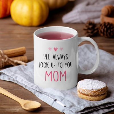 I'll Always Look Up To You - Ceramic Coffee Mugs - Mother's Day Gifts