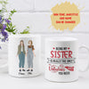 The Only Valentine Gift - Personalized Custom Coffee Mug - Gifts For Sister