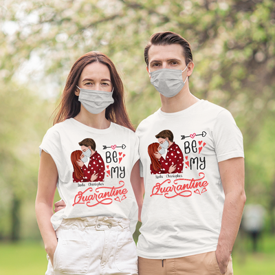 Be My Quarantine - Personalized Custom Unisex T-shirt - Valentines Gifts