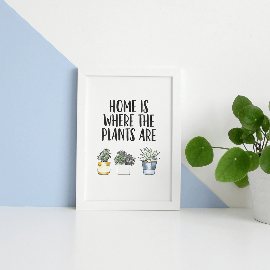 home is where the plants are art print