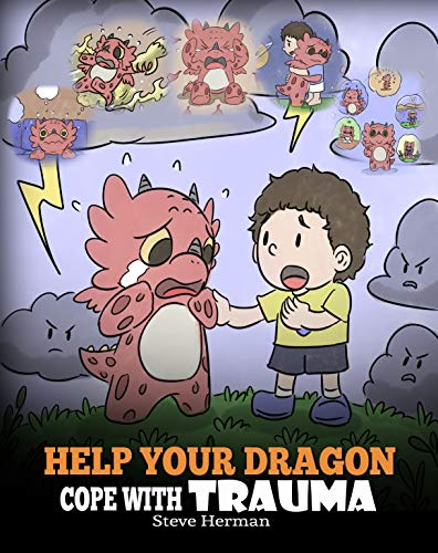 Help Your Dragon Cope with Trauma: A Cute Children Story to Help Kids Understand and Overcome Traumatic Events.