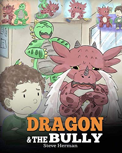 Dragon and The Bully: Teach Your Dragon How To Deal With The Bully. A Cute Children Story To Teach Kids About Dealing with Bullying in Schools.