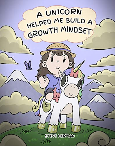 A Unicorn Helped Me Build A Growth Mindset: A Cute Children Story To Help Kids Build Confidence, Perseverance, and Develop a Growth Mindset. (My Unicorn Books - Volume 5)