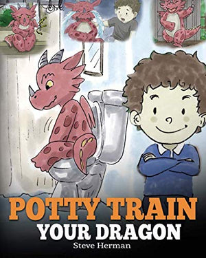 Potty Train Your Dragon: How to Potty Train Your Dragon Who Is Scared to Poop. A Cute Children Story on How to Make Potty Training Fun and Easy.