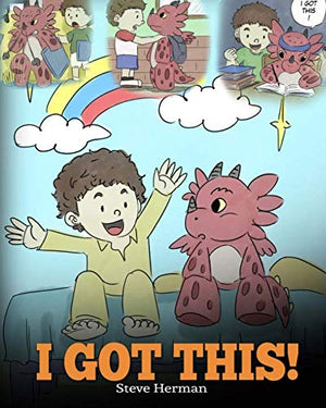 I Got This!: A Dragon Book To Teach Kids That They Can Handle Everything. A Cute Children Story to Give Children Confidence in Handling Difficult Situations.