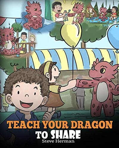 Teach Your Dragon To Share: A Dragon Book To Teach Kids How To Share. A Cute Story To Help Children Understand Sharing and Teamwork.