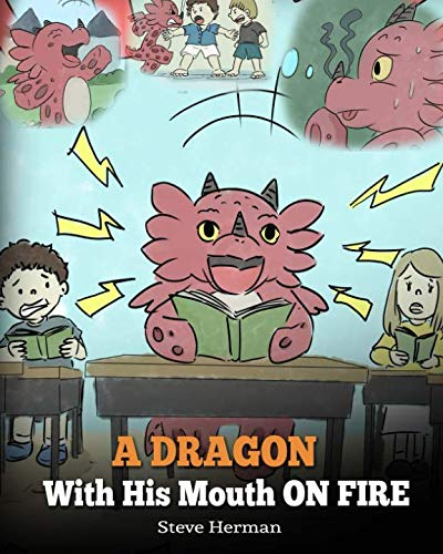 A Dragon With His Mouth On Fire: Teach Your Dragon To Not Interrupt. A Cute Children Story To Teach Kids Not To Interrupt or Talk Over People.