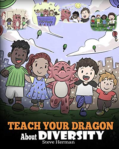 Teach Your Dragon About Diversity: Train Your Dragon To Respect Diversity. A Cute Children Story To Teach Kids About Diversity and Differences. (My Dragon Books)