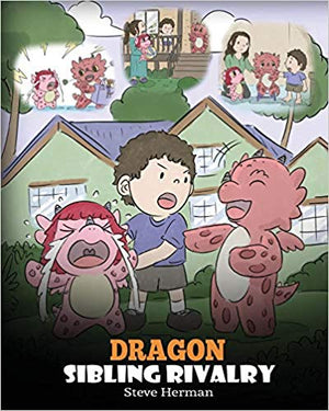 Dragon Sibling Rivalry: Help Your Dragons Get Along. A Cute Children Stories to Teach Kids About Sibling Relationships