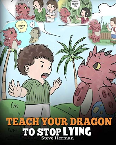 Teach Your Dragon to Stop Lying: A Dragon Book To Teach Kids NOT to Lie. A Cute Children Story To Teach Children About Telling The Truth and Honesty.