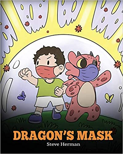 Dragon's Mask: A Cute Children's Story to Teach Kids the Importance of Wearing Masks to Help Prevent the Spread of Germs and Viruses.