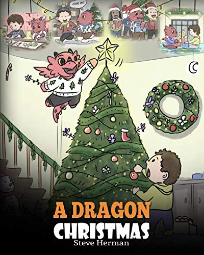 A Dragon Christmas: Help Your Dragon Prepare for Christmas. A Cute Children Story To Celebrate The Most Special Day of The Year