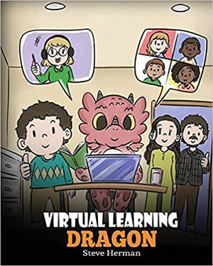 Virtual Learning Dragon: A Story About Distance Learning to Help Kids Learn Online.