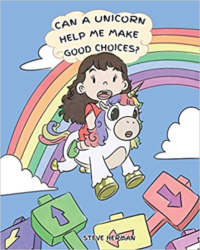 Can A Unicorn Help Me Make Good Choices?: A Cute Children Story to Teach Kids About Choices and Consequences. (My Unicorn Books - Volume 3)
