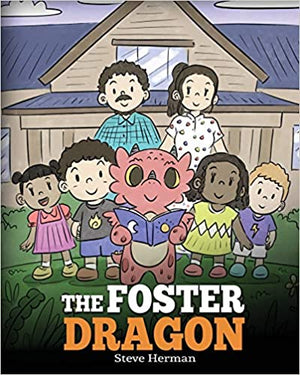 The Foster Dragon: A Story about Foster Care.