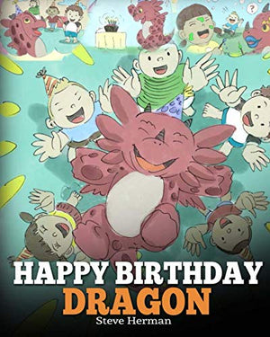 Happy Birthday, Dragon!: Celebrate The Perfect Birthday For Your Dragon. A Cute and Fun Children Story To Teach Kids To Celebrate Birthday