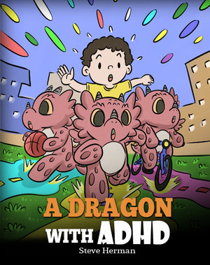 A Dragon With ADHD: A Children's Story About ADHD. A Cute Book to Help Kids Get Organized, Focus, and Succeed.