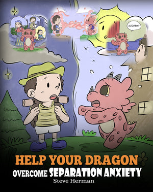Help Your Dragon Overcome Separation Anxiety: A Cute Children's Story to Teach Kids How to Cope with Different Kinds of Separation Anxiety, Loneliness and Loss.