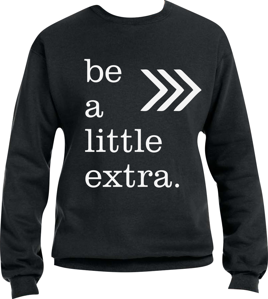 Crewneck Sweatshirt: Be a Little Extra & Support Down Syndrome
