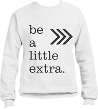 Load image into Gallery viewer, Crewneck Sweatshirt: Be a Little Extra & Support Down Syndrome