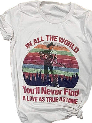 You'll Never Find A Love As True As Mine O-Neck T-Shirt