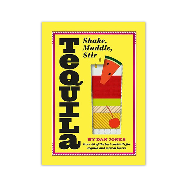 Tequila: Shake, Muddle, Stir - Dan Jones