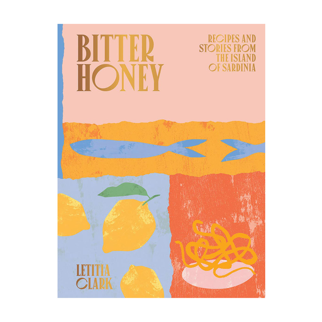 Bitter Honey: Recipes and Stories from the Island of  Sardinia - Letitia Clark