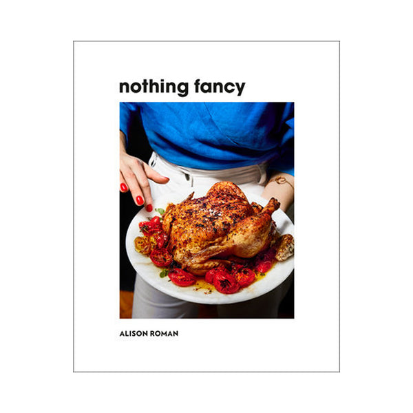 Nothing Fancy - Alison Roman