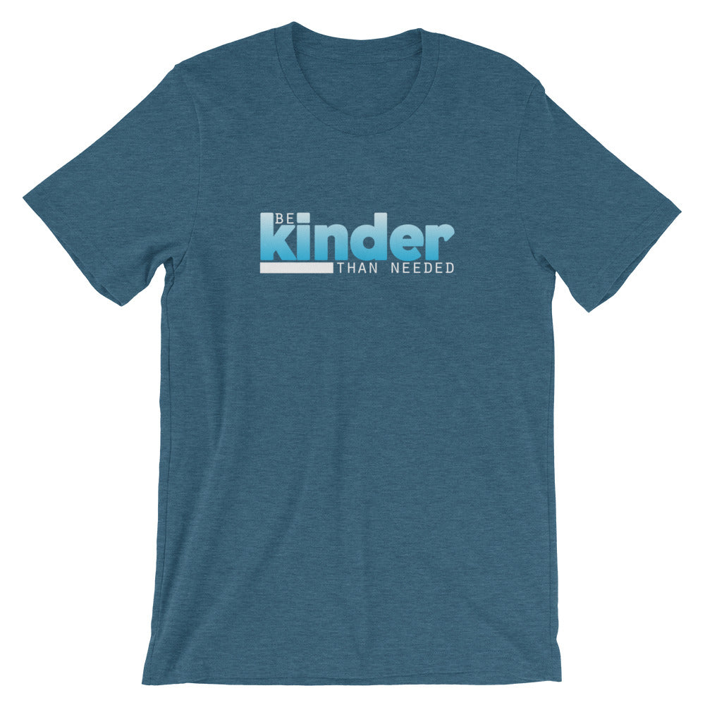 Be Kinder Than Needed Short-Sleeve T Shirt