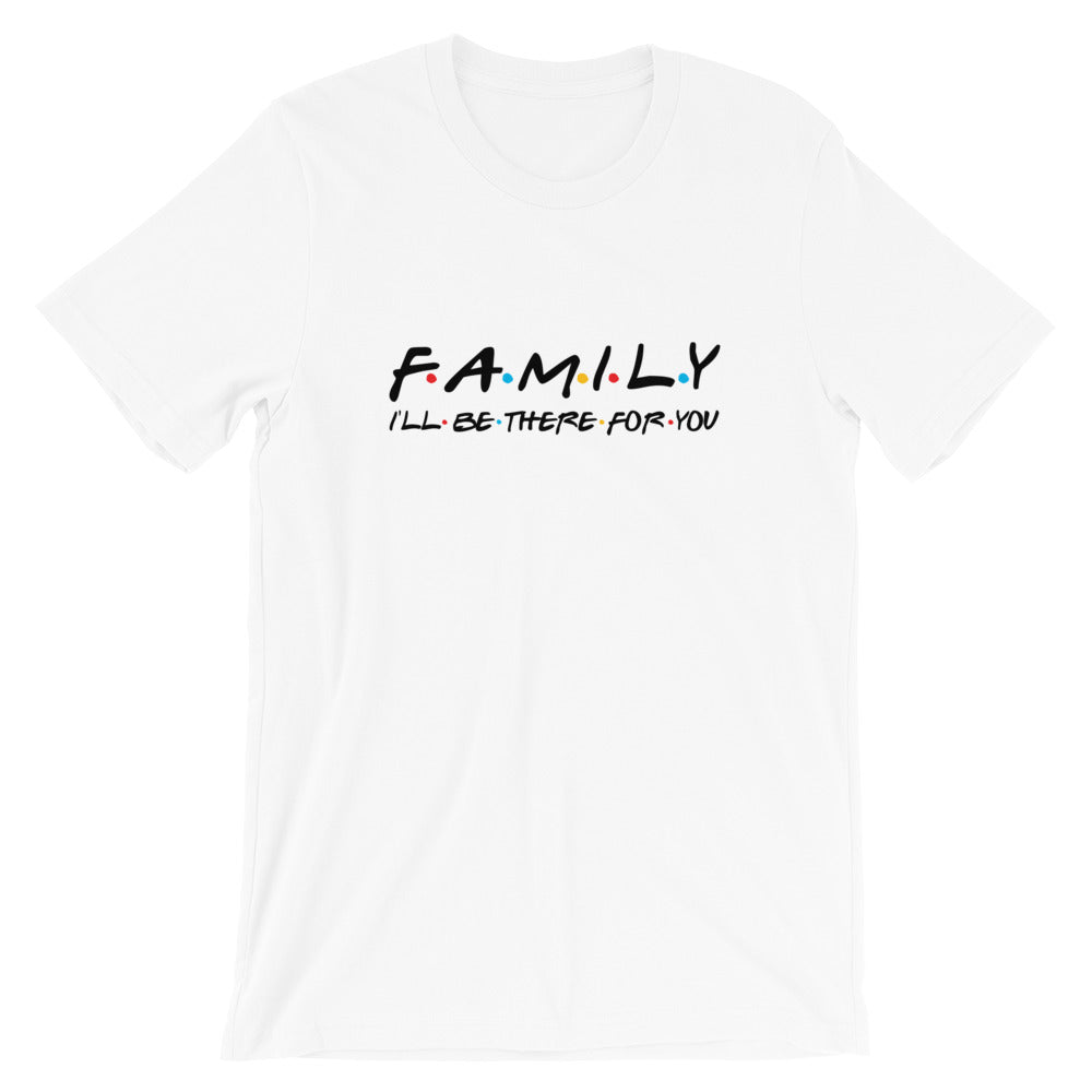 Family I'll Be There For You T-Shirt
