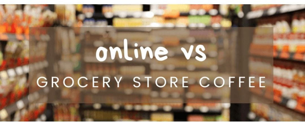 Should You Buy Coffee Beans Online or at the Grocery Store?