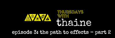 Thursdays with Thaine Episode 3: The Path to Effects - Part 2