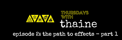 Thursdays with Thaine Episode 2: The Path to Effects - Part 1
