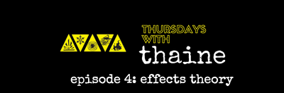 Thursdays with Thaine Episode 4: Effects Theory