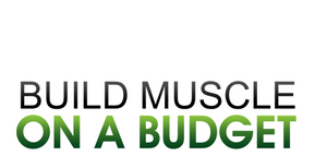Build Muscle On A Budget