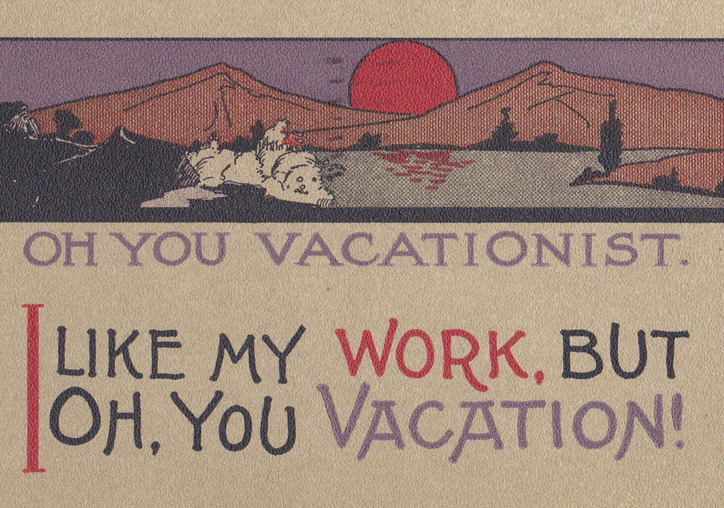 Oh You Vacationist- 1900s Antique Postcard- I Like My Work- Mountain Vacation Motto- A M Davis Co- Oh You Vacation- Used