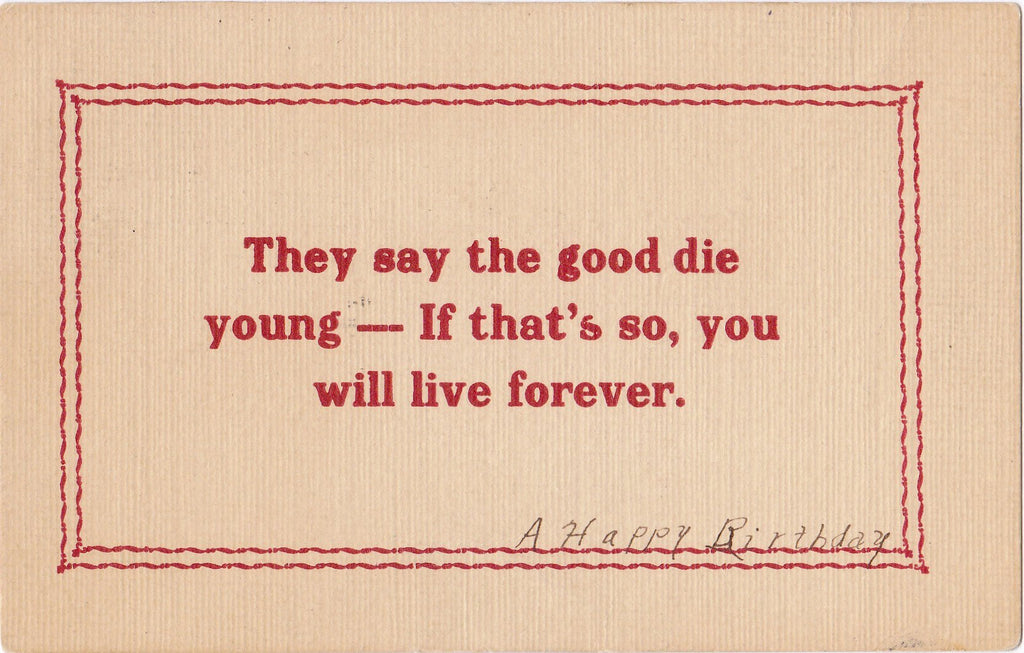 They Say The Good Die Young- 1900s Antique Postcard- Edwardian Birthday- Live Forever- Motto Saying Quote- Used