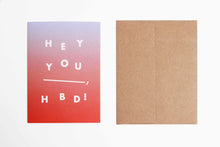 Load image into Gallery viewer, Hey You, HBD Card