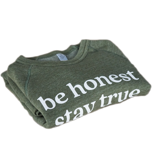 BE HONEST STAY TRUE SWEATSHIRT